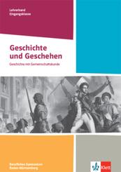 Geschichte und Geschehen Eingangsklasse. Ausgabe Baden-Württemberg Berufliche Gymnasien