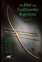Die Bibel des traditionellen Bogenbaus: Die Bibel des traditionellen Bogenbaus / Die Bibel des traditionellen Bogenbaus, Band 3 - Softcover