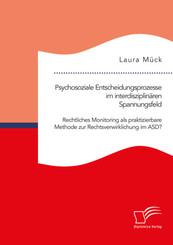Psychosoziale Entscheidungsprozesse im interdisziplinären Spannungsfeld. Rechtliches Monitoring als praktizierbare Metho