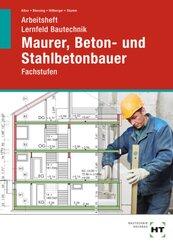 Arbeitsheft Lernfeld Bautechnik Maurer, Beton- und Stahlbetonbauer