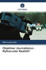 Objektiver Journalismus - Mythos oder Realität?