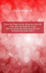 Worte der Engel an uns Menschen über die Liebe, über die Kraft der Liebe, über die Macht der Liebe und über die Schönhei
