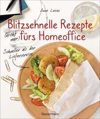 Blitzschnelle Rezepte (nicht nur) fürs Homeoffice. Einfach, lecker und gesund kochen
