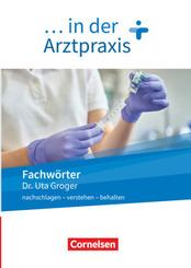 Medizinische Fachangestellte/... in der Arztpraxis - Neue Ausgabe - 1.-3. Ausbildungsjahr Fachwörter in der Arztpraxis -
