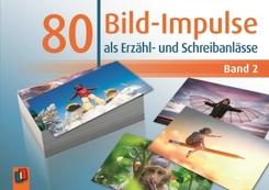 80 Bild-Impulse als Erzähl- und Schreibanlässe - Band 2 - Bd.2
