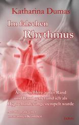 Im falschen Rhythmus - Als mein Herz außer Rand und Band geriet und ich als Hypochonder abgestempelt wurde - Autobiograf