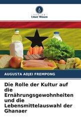 Die Rolle der Kultur auf die Ernährungsgewohnheiten und die Lebensmittelauswahl der Ghanaer