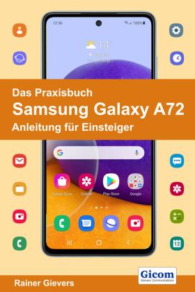 Das Praxisbuch Samsung Galaxy A72 - Anleitung für Einsteiger