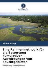 Eine Rahmenmethodik für die Bewertung kumulativer Auswirkungen von Feuchtgebieten