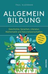 Allgemeinbildung. Alles was man wissen muss in Geschichte, Sprachen, Literatur, Mathematik und Naturwissenschaften