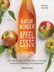 Naturwunder Apfelessig: Über 200 Rezepte für Gesundheit, Schönheit, Haushalt, Ernährung und Idealgewicht. Über 1 Million