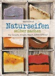 Naturseifen selber machen für Gesicht, Körper, Haare, Zähne, Rasur. Für jeden Haut- und Haartyp. Ökologisch, nachhaltig,