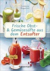 Frische Obst- und Gemüsesäfte aus dem Entsafter. 111 Rezepte für Gesundheit, Energie und gute Laune. Plus Zusatzrezepte