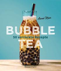 Bubble Tea selber machen - 50 verrückte Rezepte für kalte und heiße Bubble Tea Cocktails und Mocktails. Mit oder ohne Kr