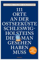 111 Orte an der Ostseeküste Schleswig-Holsteins, die man gesehen haben muss