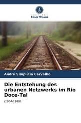 Die Entstehung des urbanen Netzwerks im Rio Doce-Tal