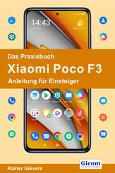 Das Praxisbuch Xiaomi Poco F3 - Anleitung für Einsteiger