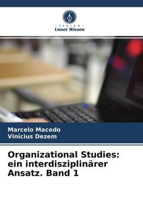 Organizational Studies: ein interdisziplinärer Ansatz. Band 1