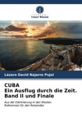 CUBA Ein Ausflug durch die Zeit. Band II und Finale