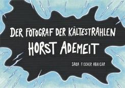Der Fotograf der Kältestrahlen - Horst Ademeit