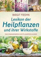 Lexikon der Heilpflanzen und ihrer Wirkstoffe: Das Standardwerk der Pflanzenheilkunde