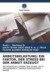 ARBEITSBELASTUNG; EIN FAKTOR, DER STRESS BEI DER ARBEIT ERZEUGT