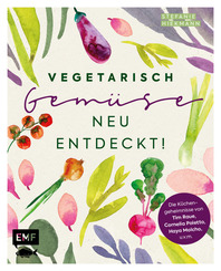 Vegetarisch - Gemüse neu entdeckt!