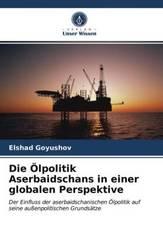 Die Ölpolitik Aserbaidschans in einer globalen Perspektive