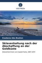 Sklavenhaltung nach der Abschaffung an der Goldküste