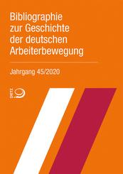 Bibliographie zur Geschichte der deutschen Arbeiterbewegung, Jahrgang 45 (2020)