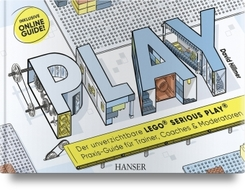 PLAY! Der unverzichtbare LEGO© SERIOUS PLAY© Praxis-Guide für Trainer, Coaches und Moderatoren