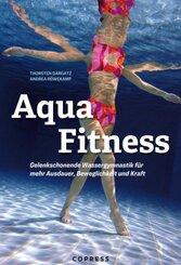 Aqua Fitness. Gelenkschonende Wassergymnastik für mehr Ausdauer, Beweglichkeit und Kraft