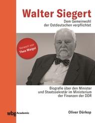 Walter Siegert. Dem Gemeinwohl der Ostdeutschen verpflichtet