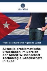 Aktuelle problematische Situationen im Bereich der Arbeit Wissenschaft-Technologie-Gesellschaft in Kuba