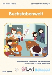 Buchstabenwelt - Arbeitsmaterial für Deutsch als Zweitsprache für die 1. und 2. Klasse Volksschule