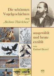 """Die schönsten Vogelgeschichten aus """"Brehms Thierleben"""" - ausgewählt und heute erzählt"""