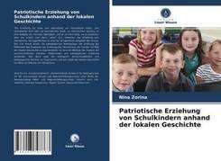 Patriotische Erziehung von Schulkindern anhand der lokalen Geschichte