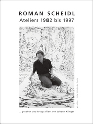 Roman Scheidl - Ateliers 1982 bis 1997