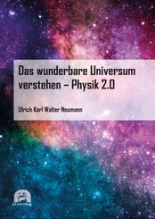 Das wunderbare Universum verstehen - Physik 2.0