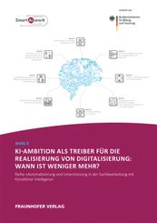 KI-Ambition als Treiber für die Realisierung von Digitalisierung: Wann ist weniger mehr?