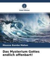 Das Mysterium Gottes endlich offenbart!