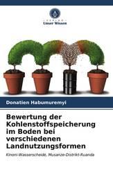 Bewertung der Kohlenstoffspeicherung im Boden bei verschiedenen Landnutzungsformen
