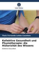 Kollektive Gesundheit und Physiotherapie: die Historizität des Wissens