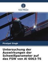 Untersuchung der Auswirkungen der Schweißparameter auf das FSW von Al 6063-T6