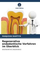 Regenerative endodontische Verfahren im Überblick