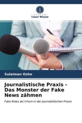 Journalistische Praxis - Das Monster der Fake News zähmen