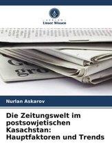 Die Zeitungswelt im postsowjetischen Kasachstan: Hauptfaktoren und Trends