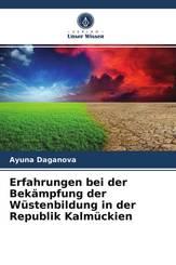 Erfahrungen bei der Bekämpfung der Wüstenbildung in der Republik Kalmückien