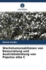 Wachstumsreaktionen von Bewurzelung und Austriebsleistung von Populus alba C