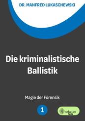 Die kriminalistische Ballistik